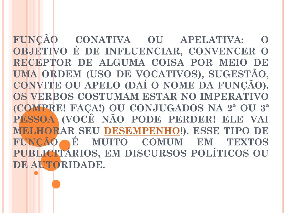 FUNÇÃO CONATIVA OU APELATIVA: O OBJETIVO É DE INFLUENCIAR, CONVENCER O RECEPTOR DE ALGUMA COISA POR MEIO DE UMA ORDEM (USO DE VOCATIVOS), SUGESTÃO, CONVITE OU APELO (DAÍ O NOME DA FUNÇÃO).