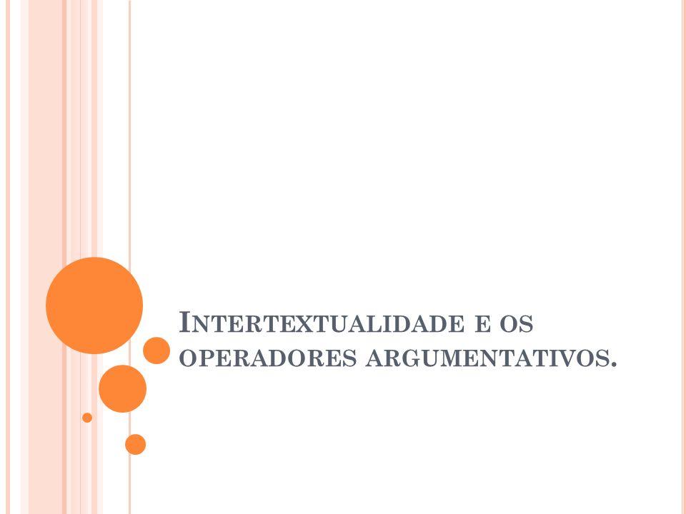 Intertextualidade e os operadores argumentativos.