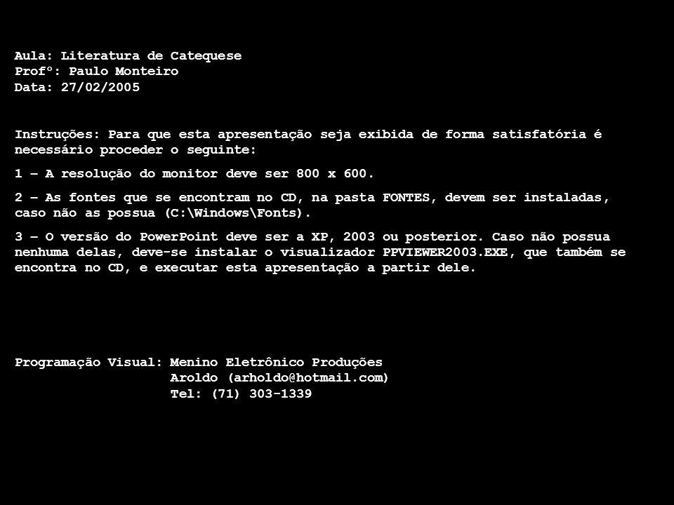Aula: Literatura de Catequese Profº: Paulo Monteiro Data: 27/02/2005