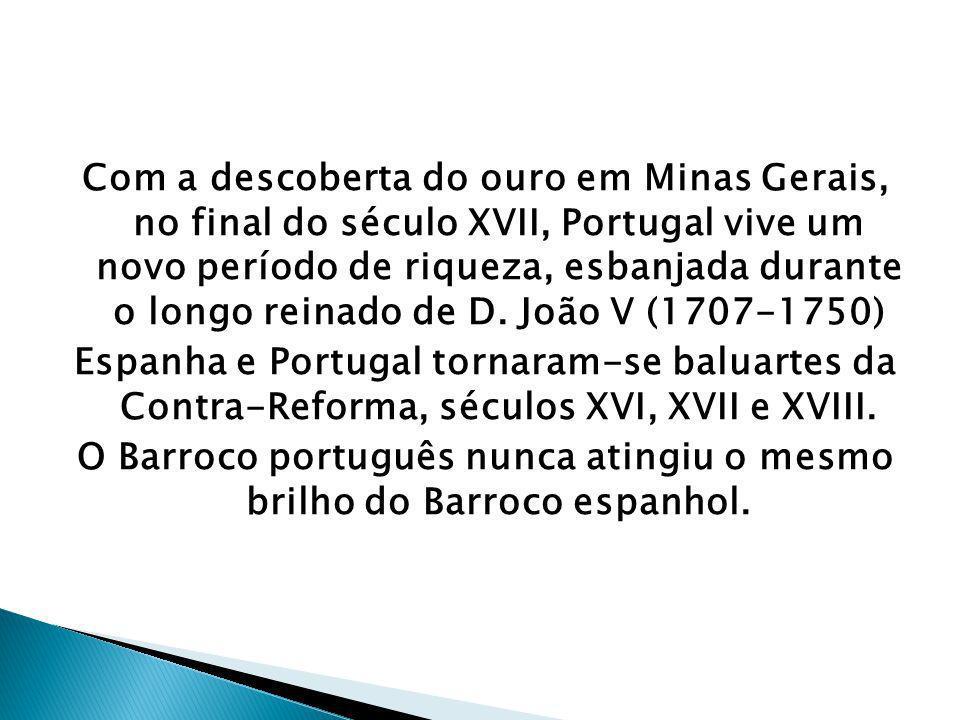 Com a descoberta do ouro em Minas Gerais, no final do século XVII, Portugal vive um novo período de riqueza, esbanjada durante o longo reinado de D.