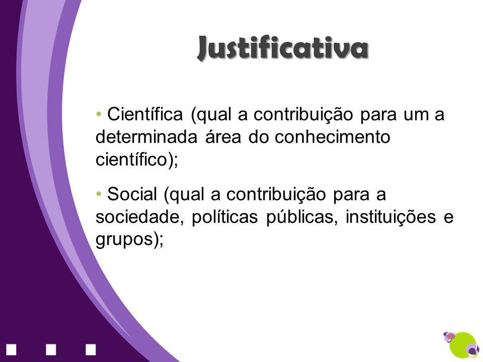 Justificativa Científica (qual a contribuição para um a determinada área do conhecimento científico);