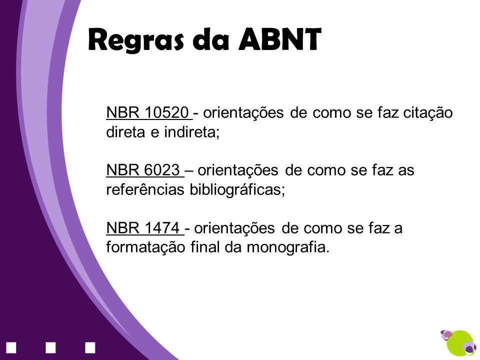 Regras da ABNT NBR 10520 - orientações de como se faz citação direta e indireta;