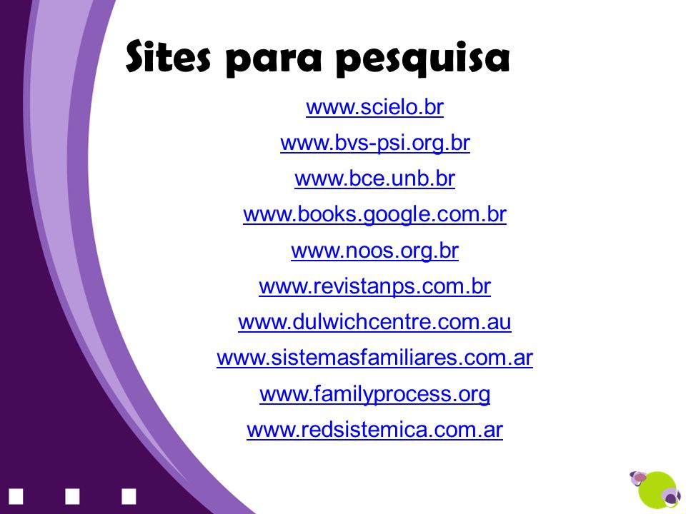 Sites para pesquisa www.scielo.br www.bvs-psi.org.br www.bce.unb.br
