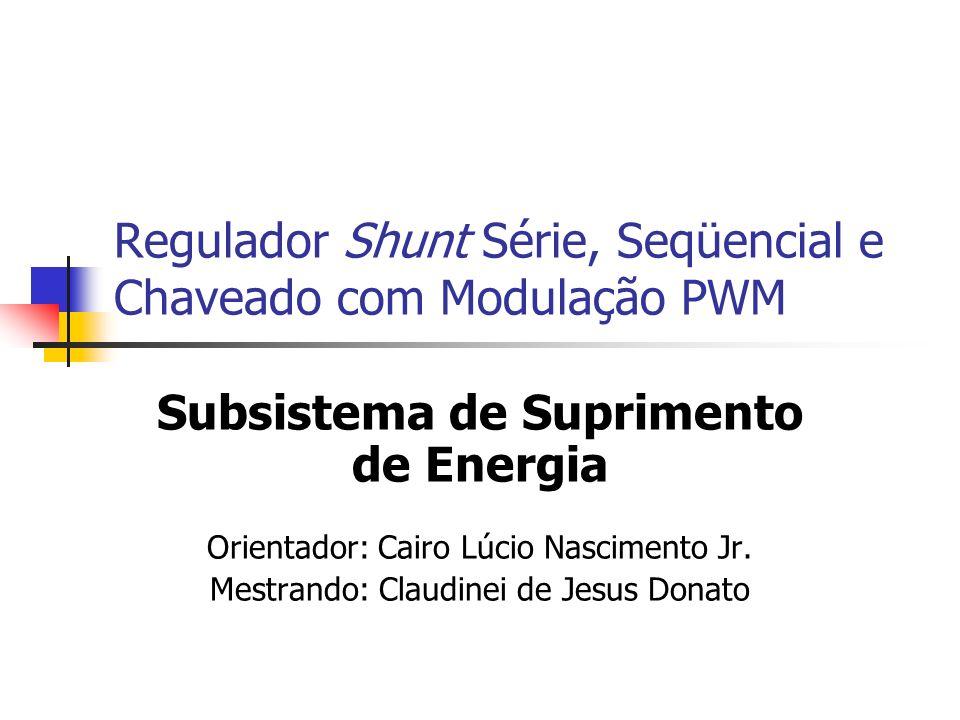 Regulador Shunt Série, Seqüencial e Chaveado com Modulação PWM