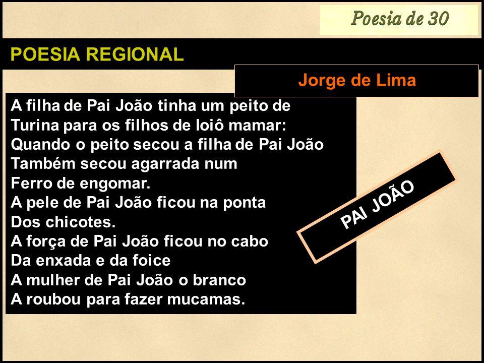 Poesia de 30 POESIA REGIONAL Jorge de Lima PAI JOÃO
