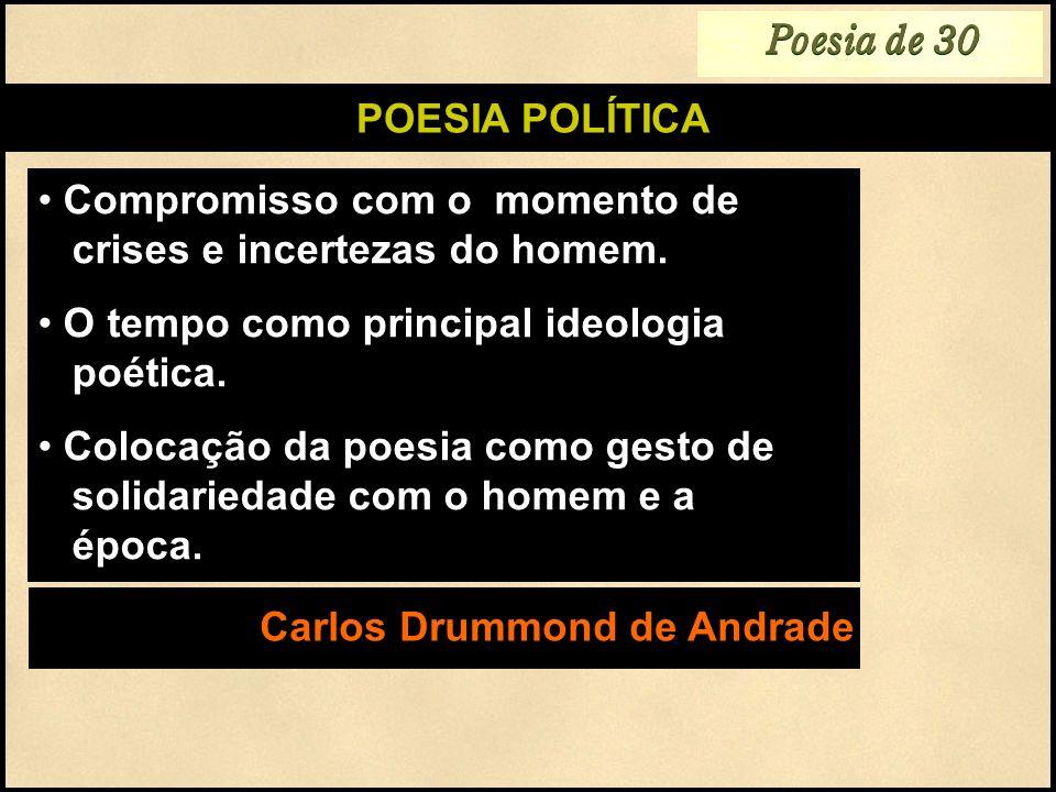 Poesia de 30POESIA POLÍTICA. Compromisso com o momento de crises e incertezas do homem. O tempo como principal ideologia poética.