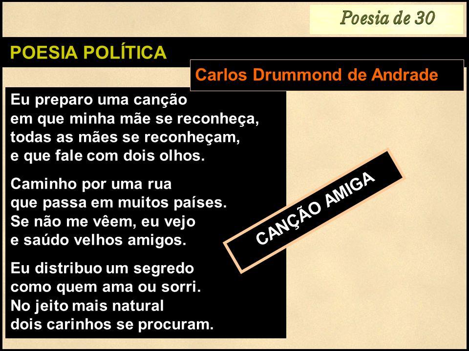 Poesia de 30 POESIA POLÍTICA Carlos Drummond de Andrade CANÇÃO AMIGA