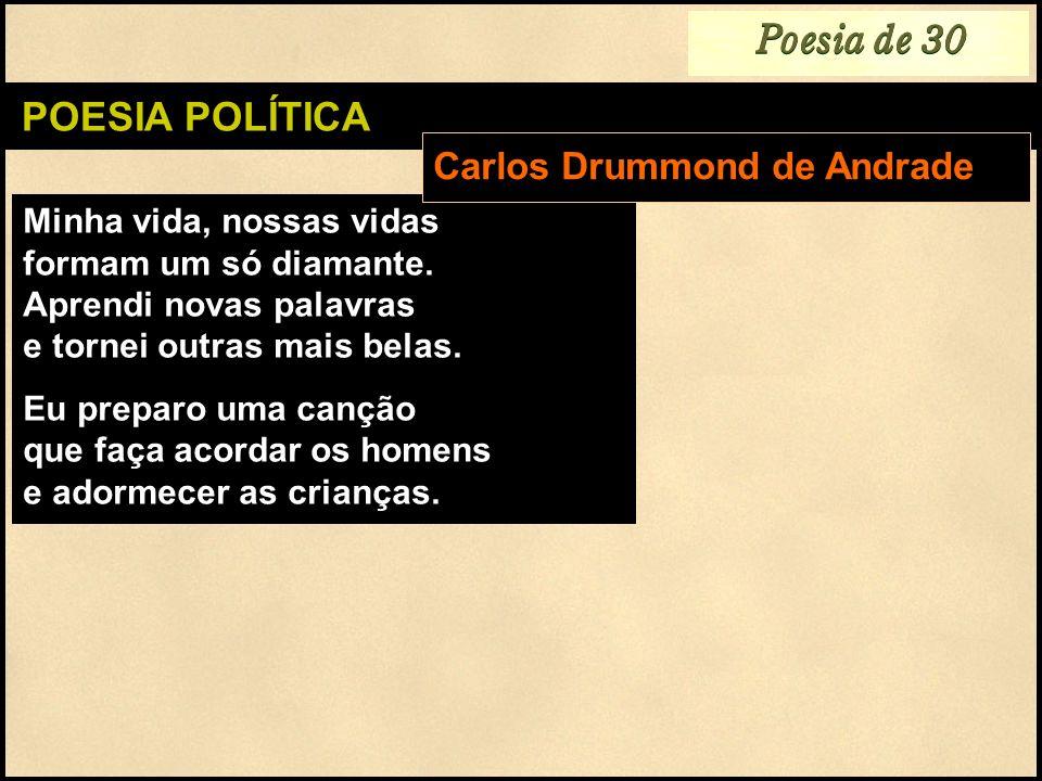 Poesia de 30 POESIA POLÍTICA Carlos Drummond de Andrade