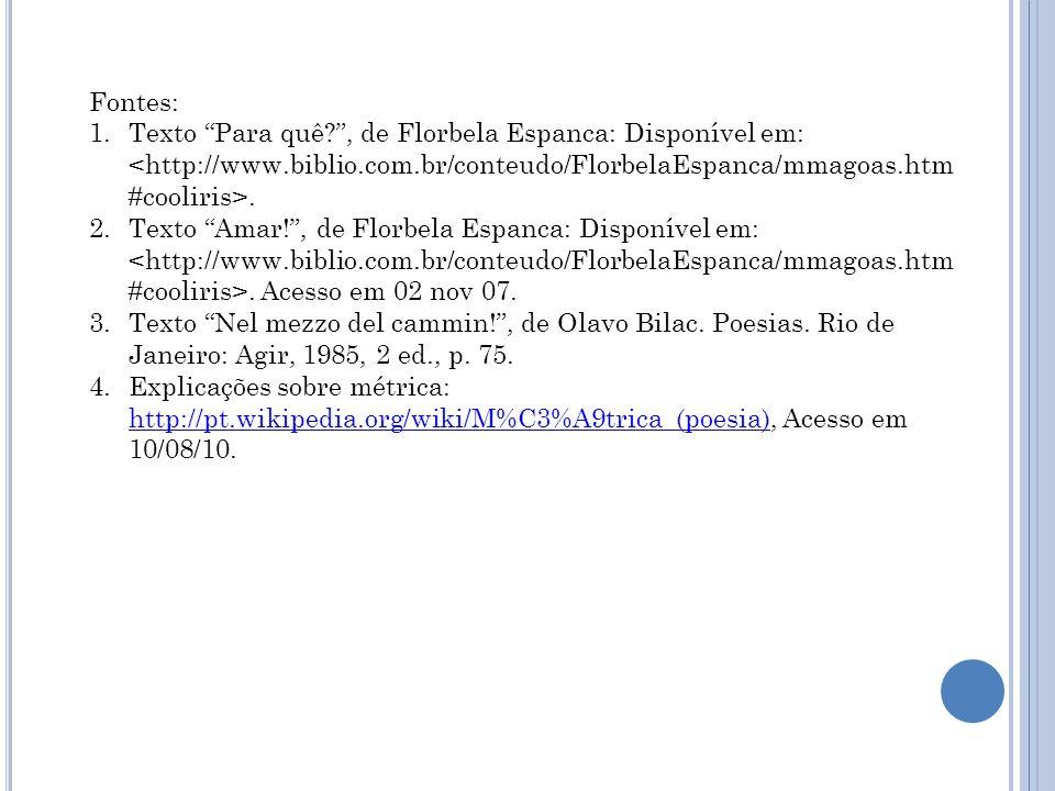 Fontes: Texto Para quê , de Florbela Espanca: Disponível em: <http://www.biblio.com.br/conteudo/FlorbelaEspanca/mmagoas.htm#cooliris>.