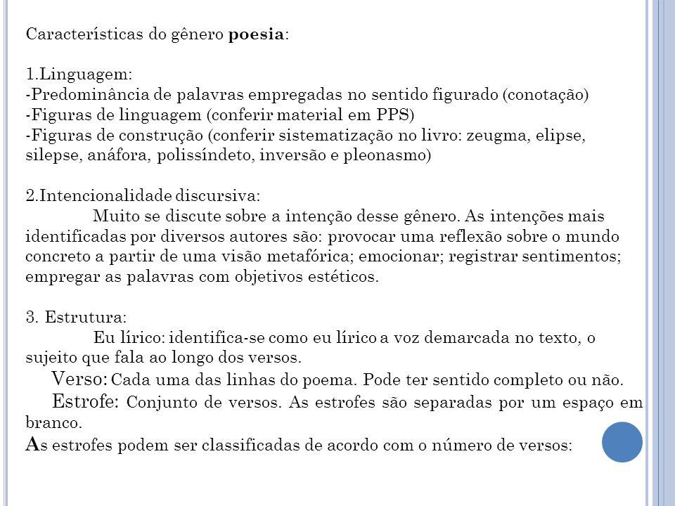 Verso: Cada uma das linhas do poema. Pode ter sentido completo ou não.