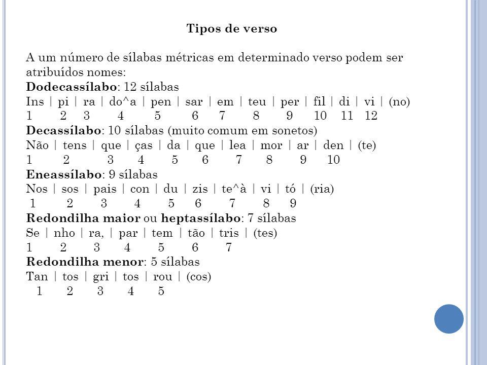 Tipos de versoA um número de sílabas métricas em determinado verso podem ser atribuídos nomes: Dodecassílabo: 12 sílabas.