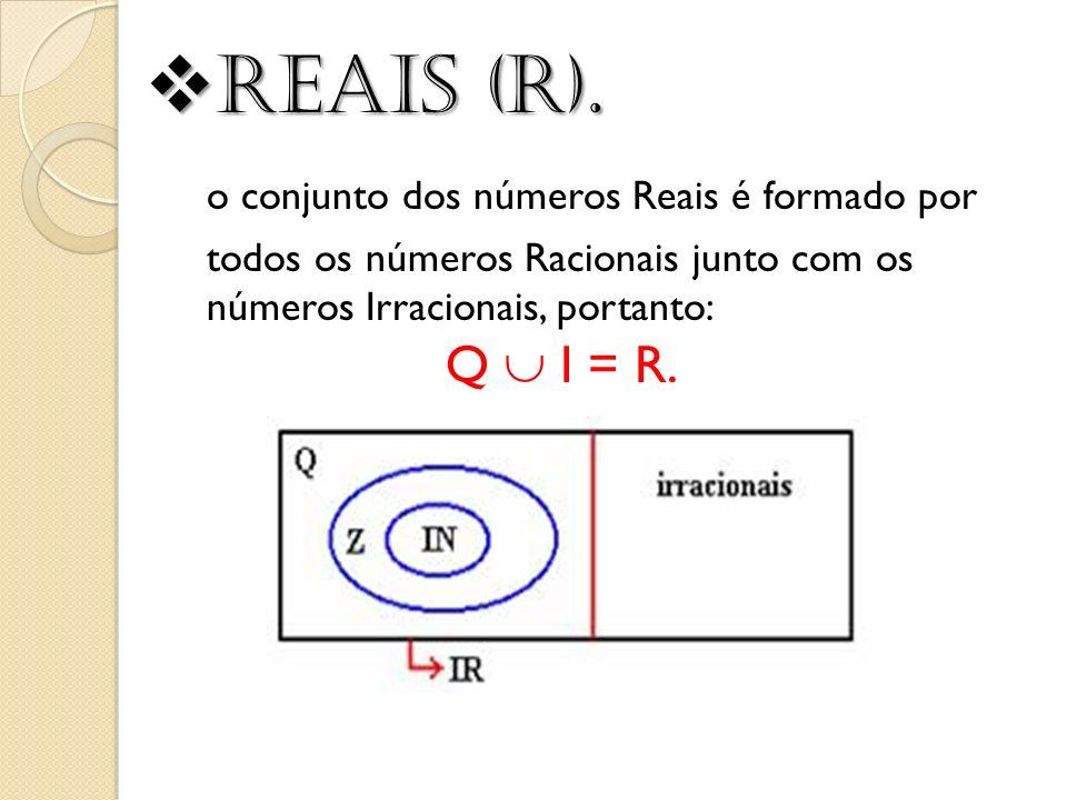 Reais (R). o conjunto dos números Reais é formado por todos os números Racionais junto com os números Irracionais, portanto: