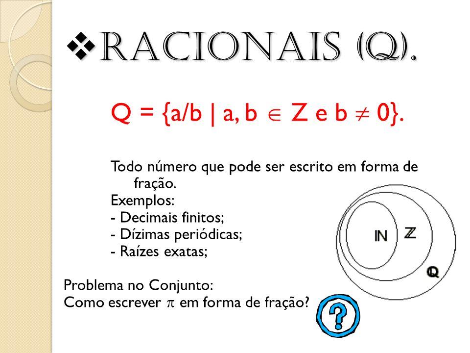 Racionais (Q). Q = {a/b | a, b  Z e b  0}.