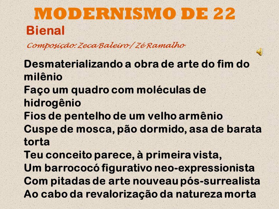 MODERNISMO DE 22 Bienal. Composição: Zeca Baleiro / Zé Ramalho.