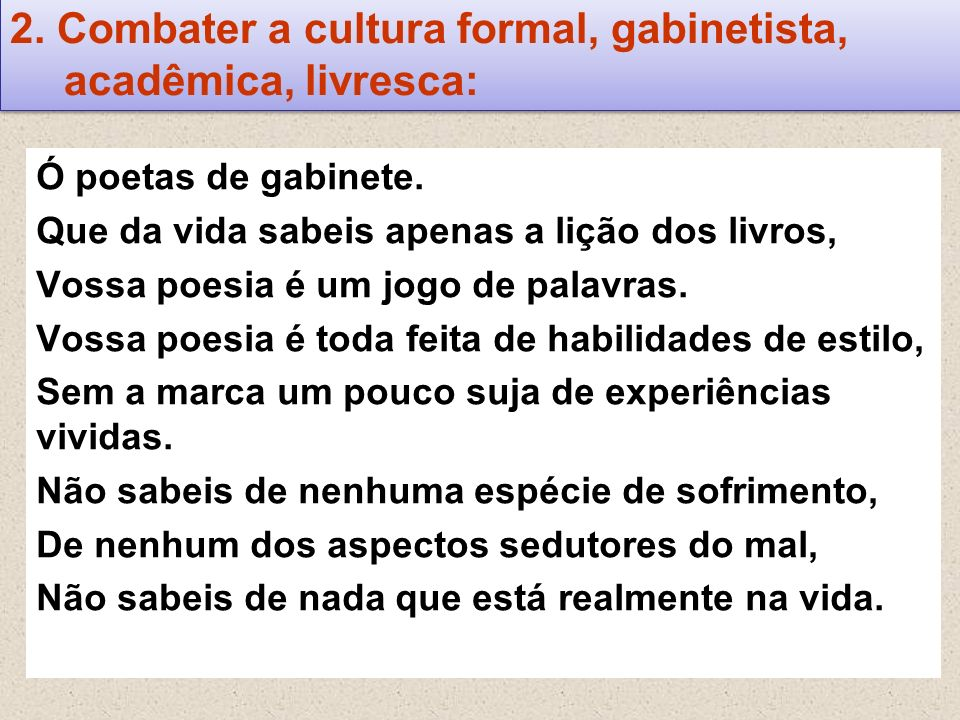 2. Combater a cultura formal, gabinetista, acadêmica, livresca: