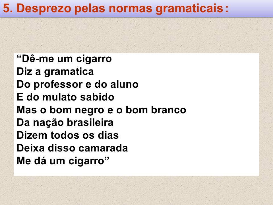 5. Desprezo pelas normas gramaticais :
