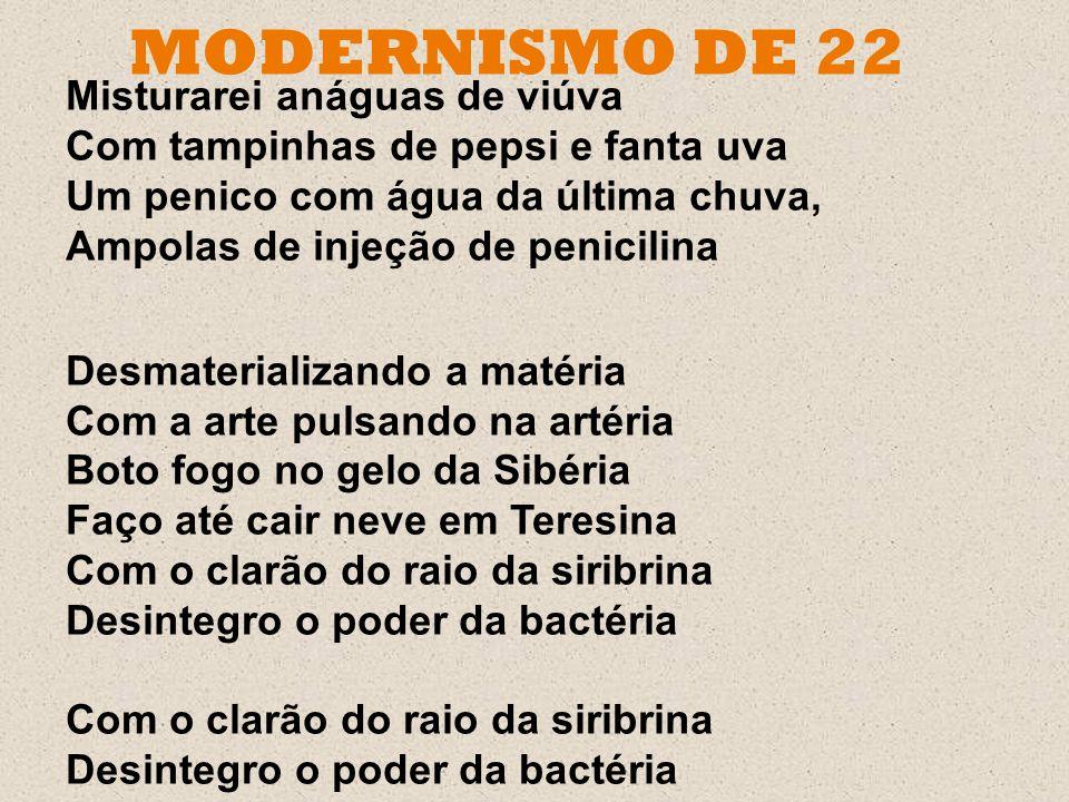 MODERNISMO DE 22 Misturarei anáguas de viúva Com tampinhas de pepsi e fanta uva Um penico com água da última chuva, Ampolas de injeção de penicilina.