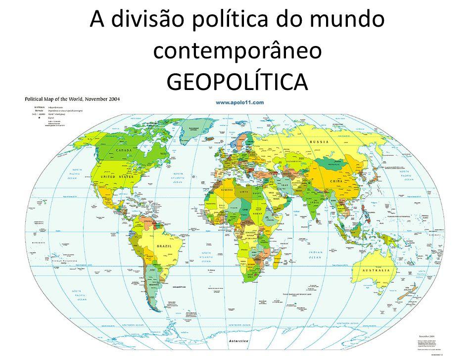 A divisão política do mundo contemporâneo GEOPOLÍTICA