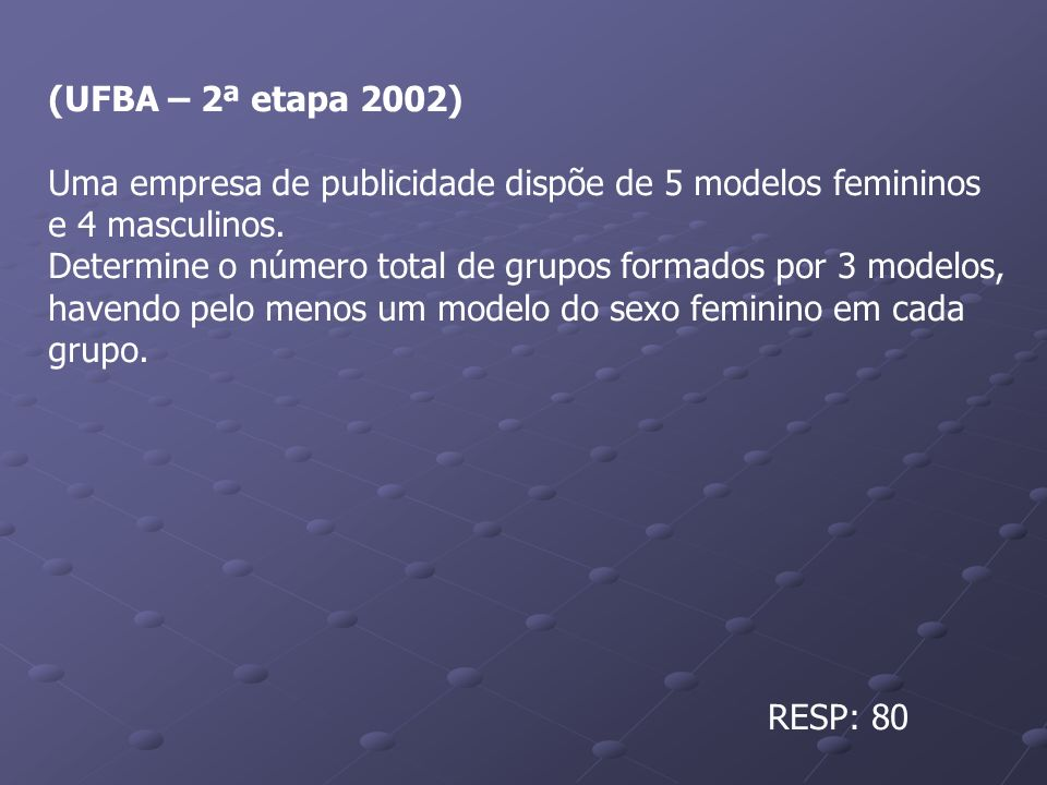(UFBA – 2ª etapa 2002) Uma empresa de publicidade dispõe de 5 modelos femininos. e 4 masculinos.