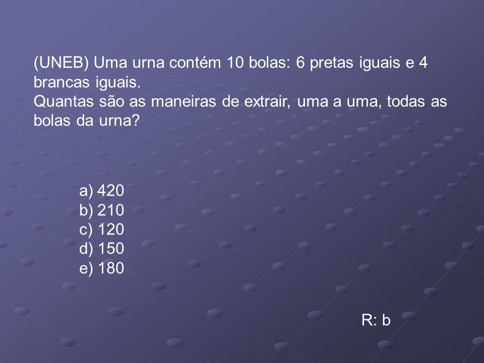 (UNEB) Uma urna contém 10 bolas: 6 pretas iguais e 4