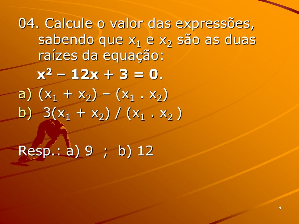 04. Calcule o valor das expressões, sabendo que x1 e x2 são as duas raízes da equação: