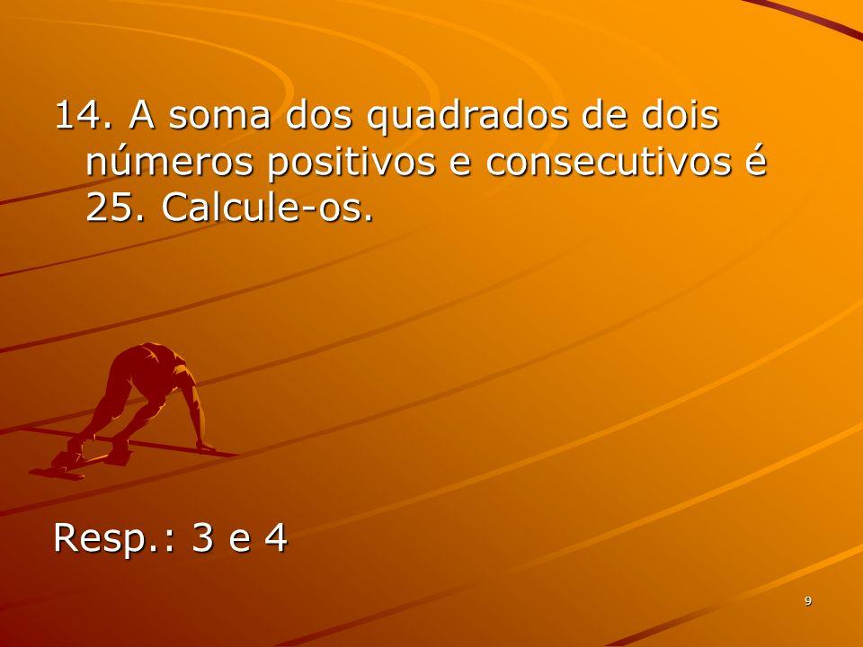 14. A soma dos quadrados de dois números positivos e consecutivos é 25