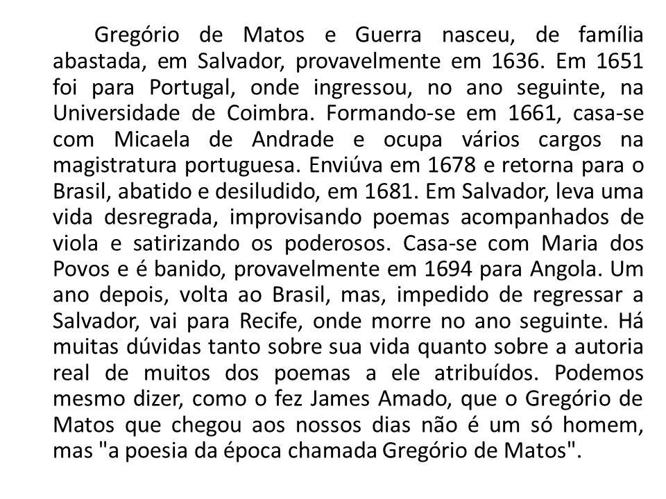 Gregório de Matos e Guerra nasceu, de família abastada, em Salvador, provavelmente em 1636.