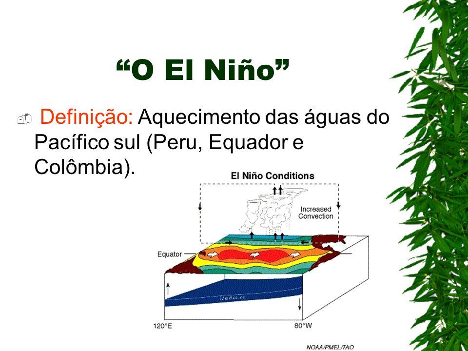 O El Niño Definição: Aquecimento das águas do Pacífico sul (Peru, Equador e Colômbia).