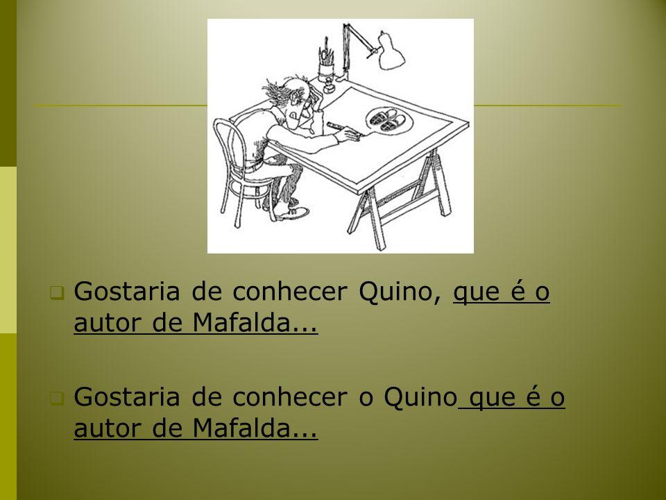 Gostaria de conhecer Quino, que é o autor de Mafalda...