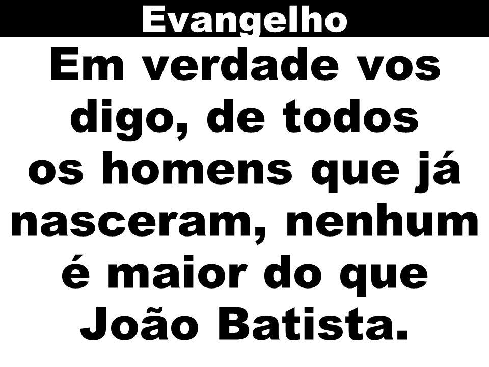 """Resultado de imagem para """"Em verdade eu vos digo, de todos os homens que já nasceram, nenhum é maior do que João Batista"""