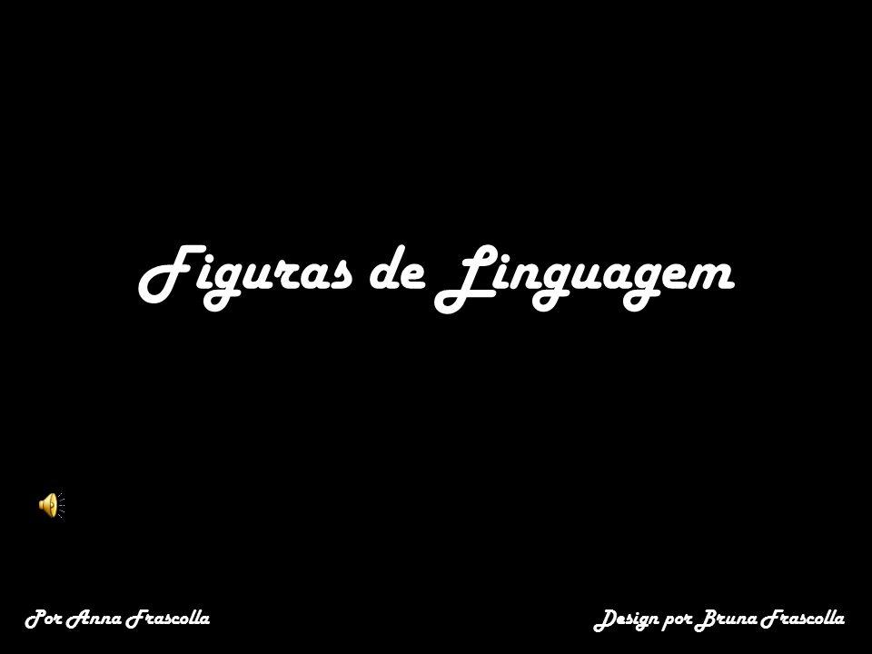 Figuras de Linguagem Por Anna Frascolla Design por Bruna Frascolla