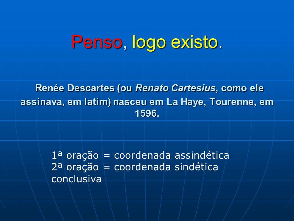 Penso, logo existo. Renée Descartes (ou Renato Cartesius, como ele assinava, em latim) nasceu em La Haye, Tourenne, em 1596.