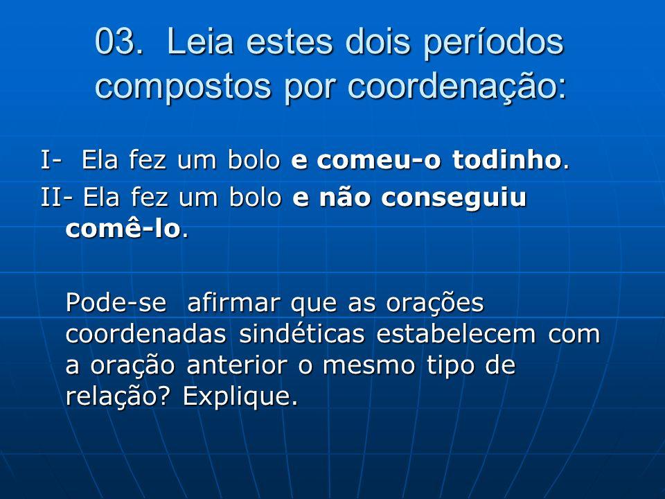 03. Leia estes dois períodos compostos por coordenação: