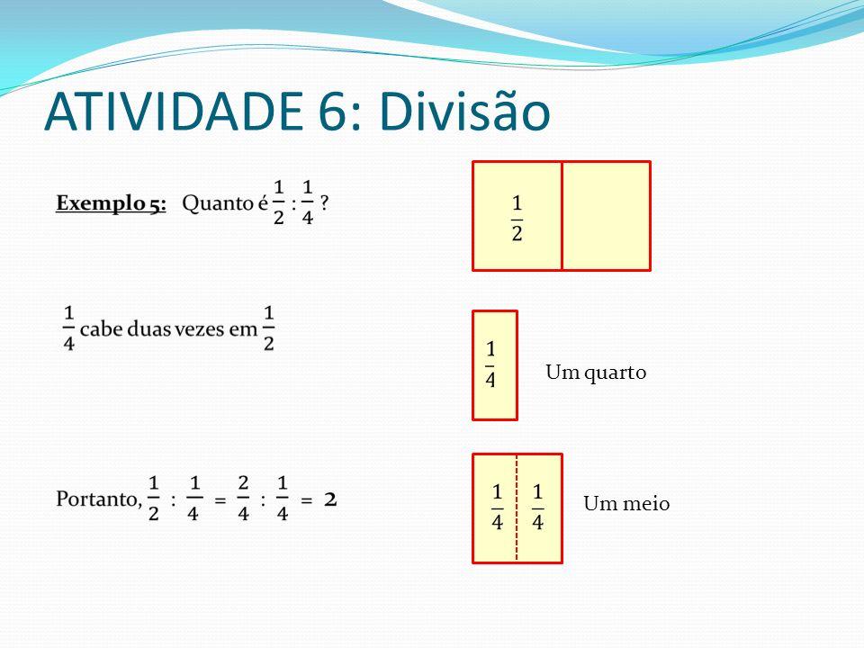 ATIVIDADE 6: Divisão Um quarto Um meio