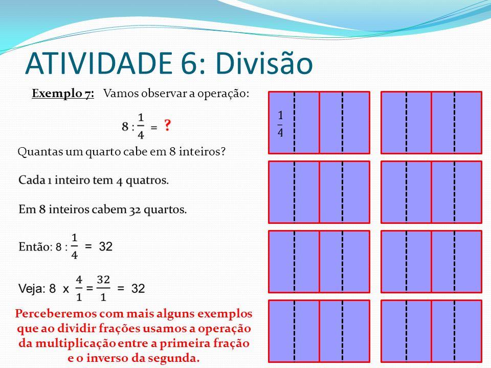 ATIVIDADE 6: Divisão Exemplo 7: Vamos observar a operação: