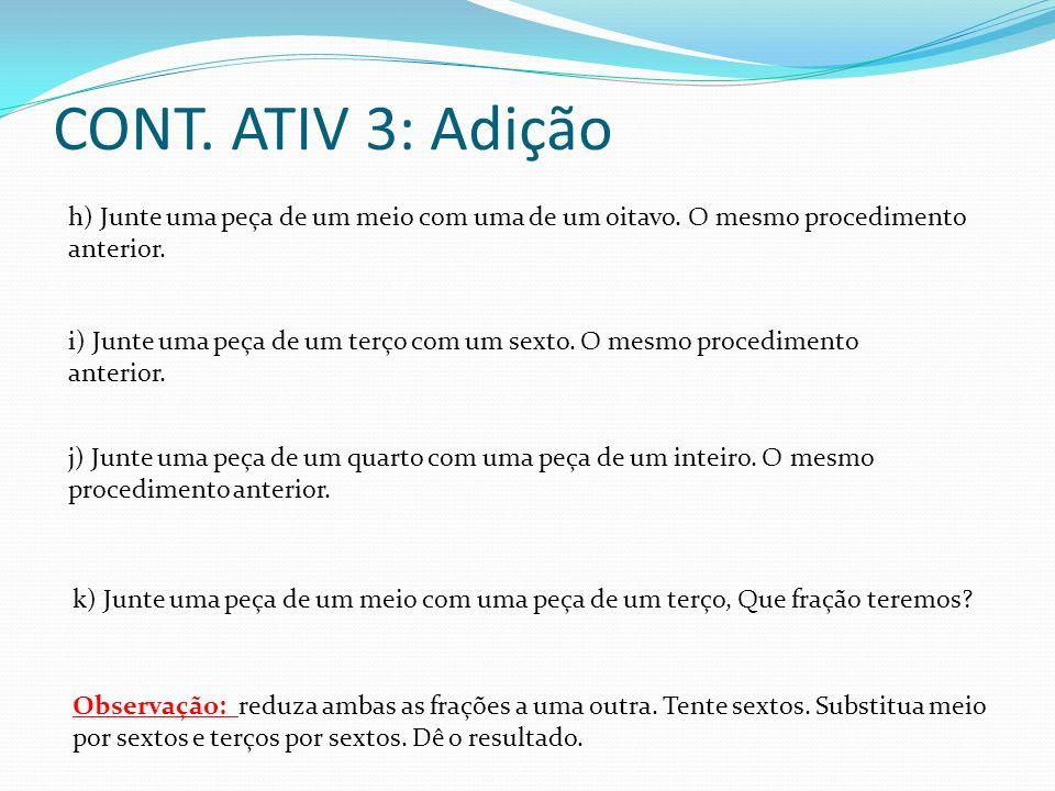CONT. ATIV 3: Adição h) Junte uma peça de um meio com uma de um oitavo. O mesmo procedimento anterior.