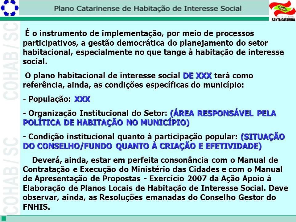 É o instrumento de implementação, por meio de processos participativos, a gestão democrática do planejamento do setor habitacional, especialmente no que tange à habitação de interesse social.