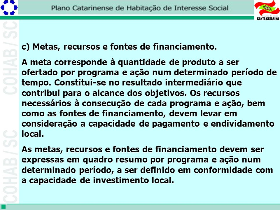 c) Metas, recursos e fontes de financiamento.