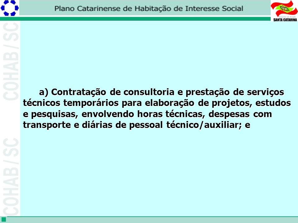a) Contratação de consultoria e prestação de serviços técnicos temporários para elaboração de projetos, estudos e pesquisas, envolvendo horas técnicas, despesas com transporte e diárias de pessoal técnico/auxiliar; e