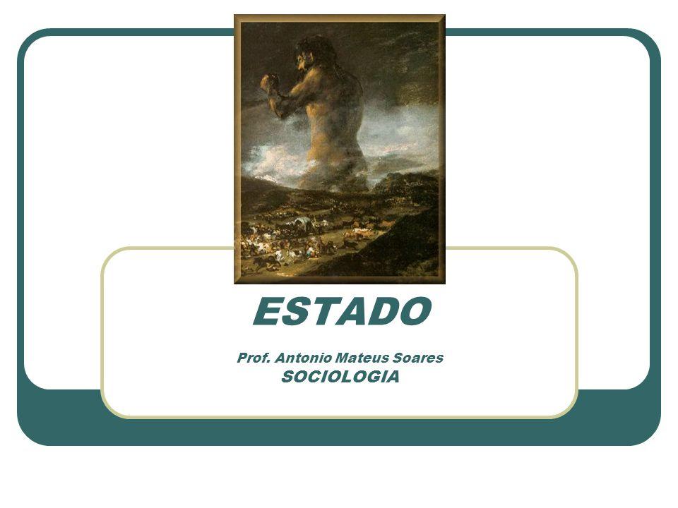 ESTADO Prof. Antonio Mateus Soares SOCIOLOGIA
