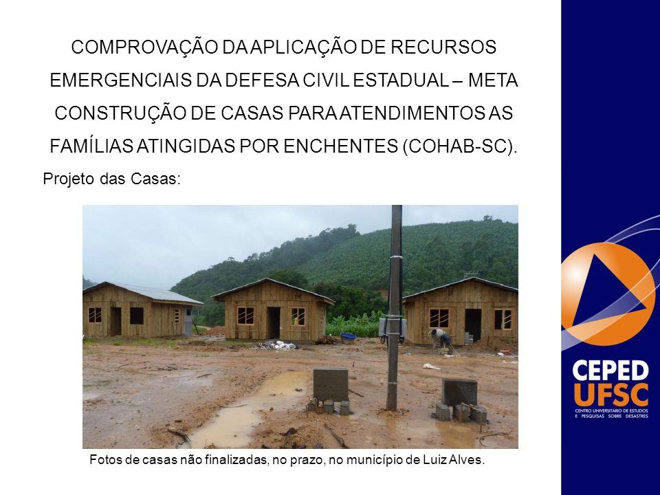 COMPROVAÇÃO DA APLICAÇÃO DE RECURSOS EMERGENCIAIS DA DEFESA CIVIL ESTADUAL – META CONSTRUÇÃO DE CASAS PARA ATENDIMENTOS AS FAMÍLIAS ATINGIDAS POR ENCHENTES (COHAB-SC).