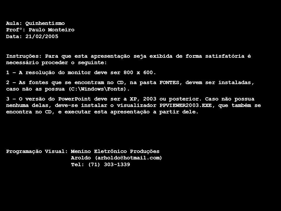 Aula: Quinhentismo Profº: Paulo Monteiro Data: 21/02/2005