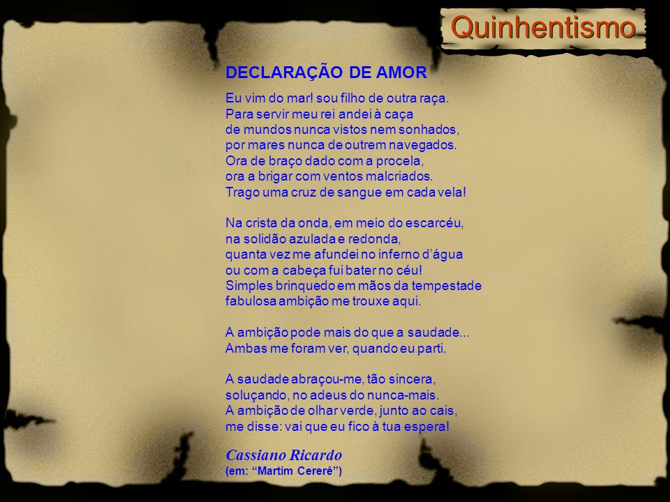Quinhentismo DECLARAÇÃO DE AMOR Cassiano Ricardo (em: Martim Cererê )
