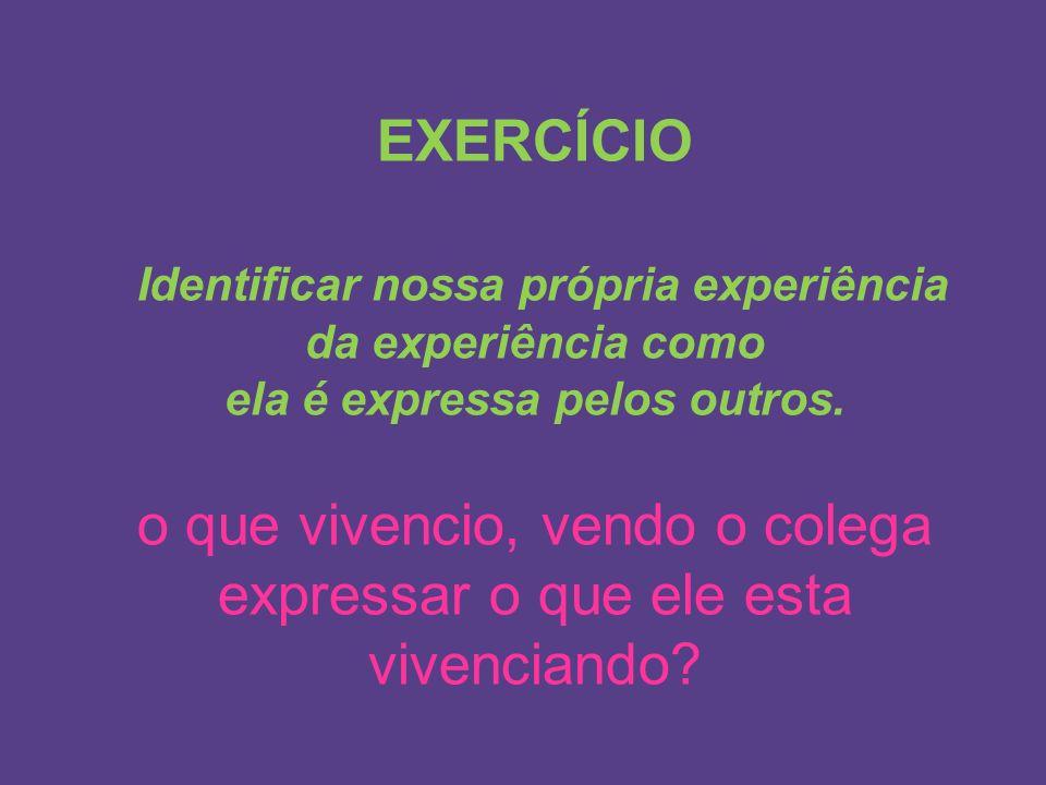 Identificar nossa própria experiência ela é expressa pelos outros.