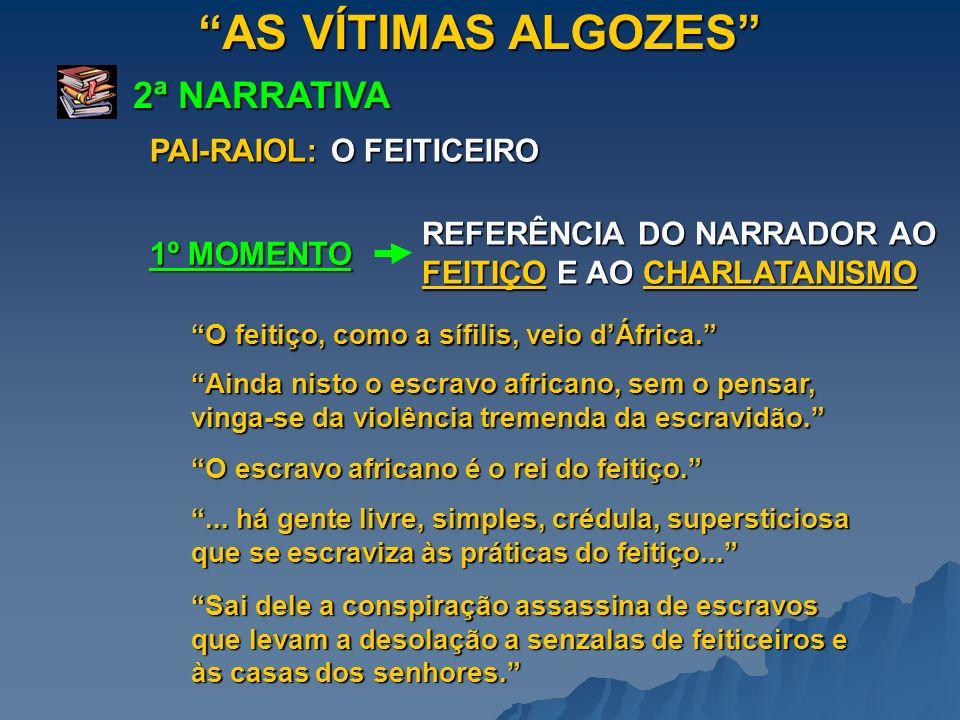 AS VÍTIMAS ALGOZES 2ª NARRATIVA PAI-RAIOL: O FEITICEIRO