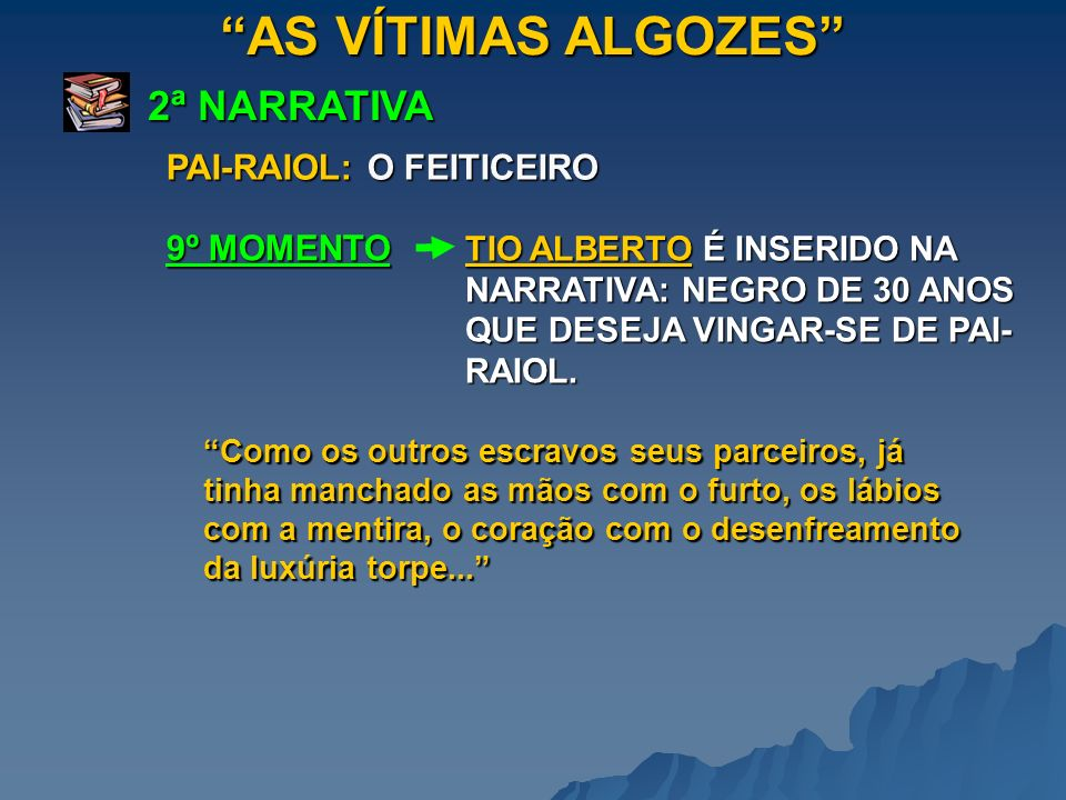 AS VÍTIMAS ALGOZES 2ª NARRATIVA PAI-RAIOL: O FEITICEIRO 9º MOMENTO