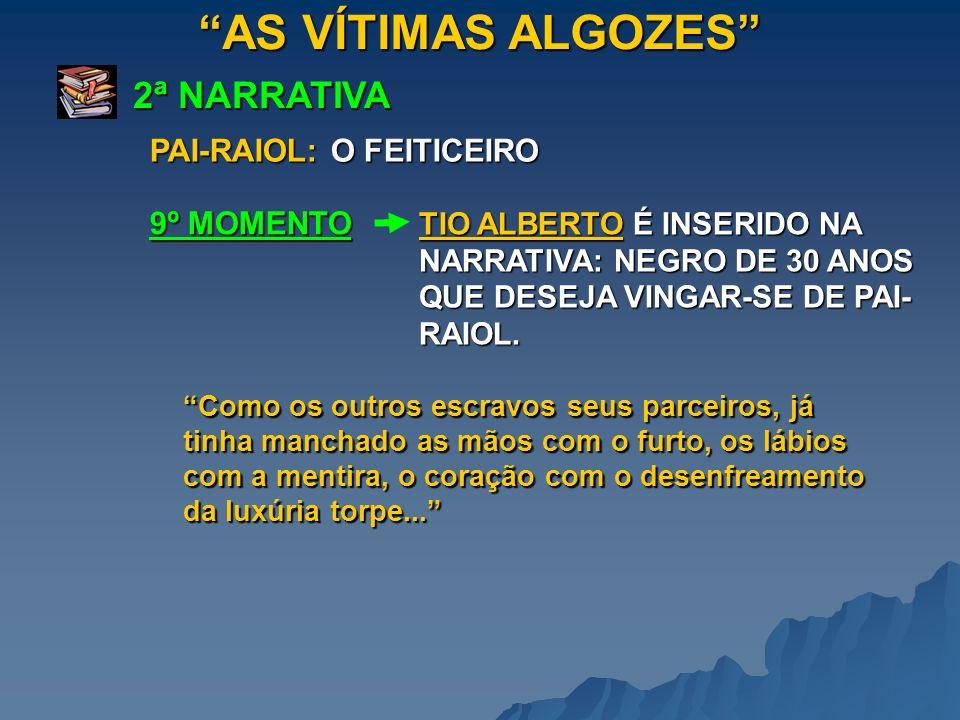 AS VÍTIMAS ALGOZES 2ª NARRATIVA PAI-RAIOL: O FEITICEIRO 9º MOMENTO