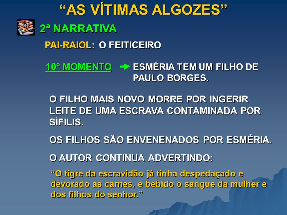 AS VÍTIMAS ALGOZES 2ª NARRATIVA PAI-RAIOL: O FEITICEIRO 10º MOMENTO
