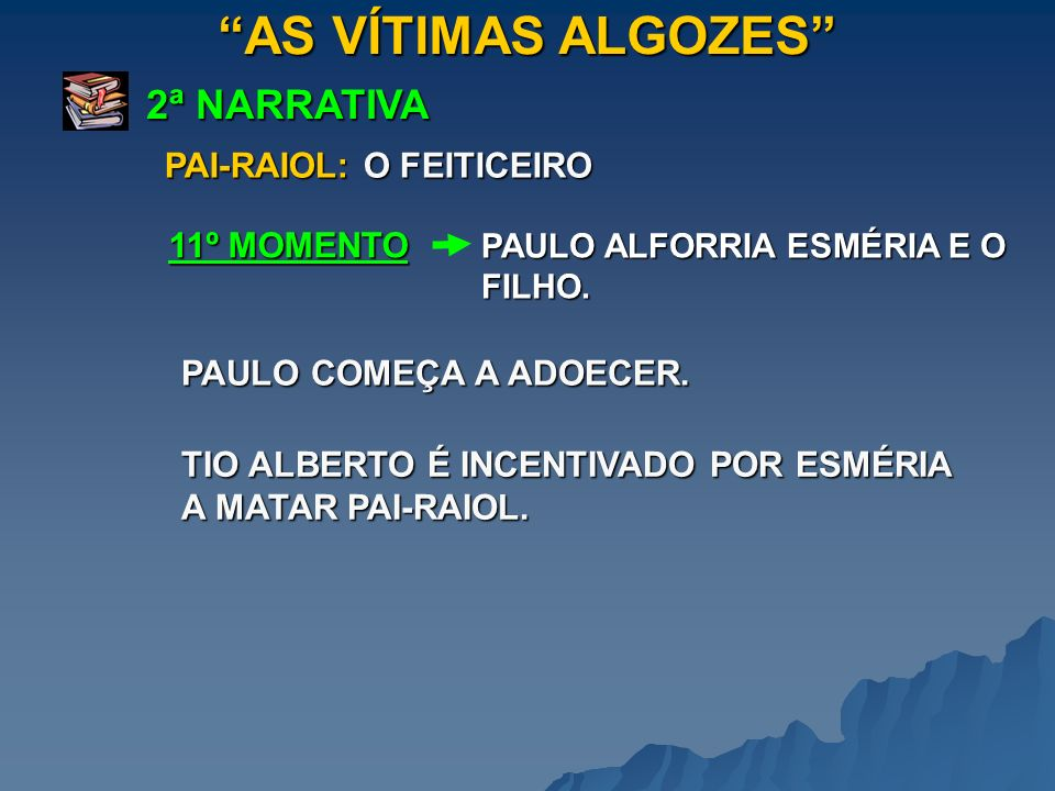 AS VÍTIMAS ALGOZES 2ª NARRATIVA PAI-RAIOL: O FEITICEIRO 11º MOMENTO