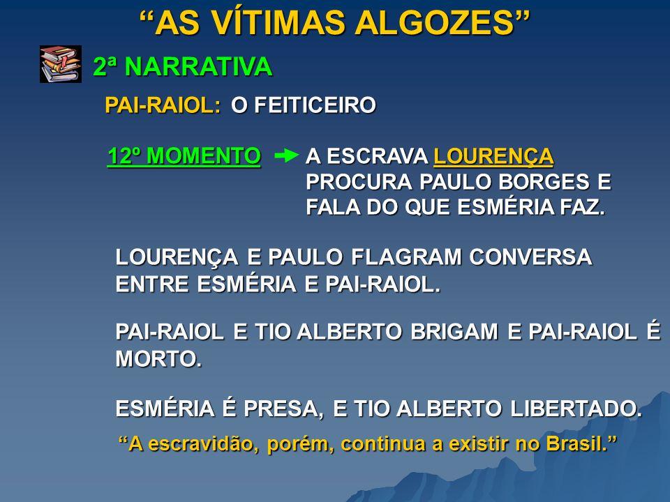 AS VÍTIMAS ALGOZES 2ª NARRATIVA PAI-RAIOL: O FEITICEIRO 12º MOMENTO